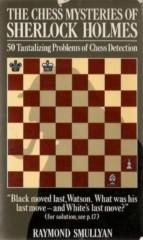 Smullyan. The Chess Mysteries of Sherlock Holmes.