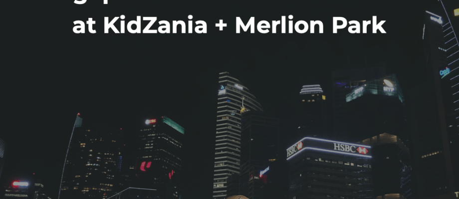 Singapore 2019: One Last Hurrah at KidZania Singapore + Merlion Park