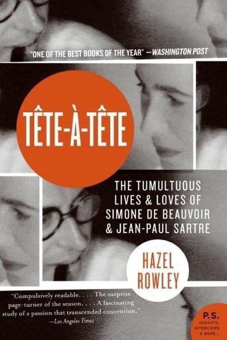 Tete a Tete The Tumultuous Lives and Loves of Simone de Beauvoir and Jean-Paul Sartre