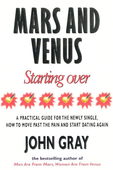 Mars and Venus Starting Over: A Practical Guide for Finding Love Again After a Painful Breakup, Divorce or the Loss of a Loved One