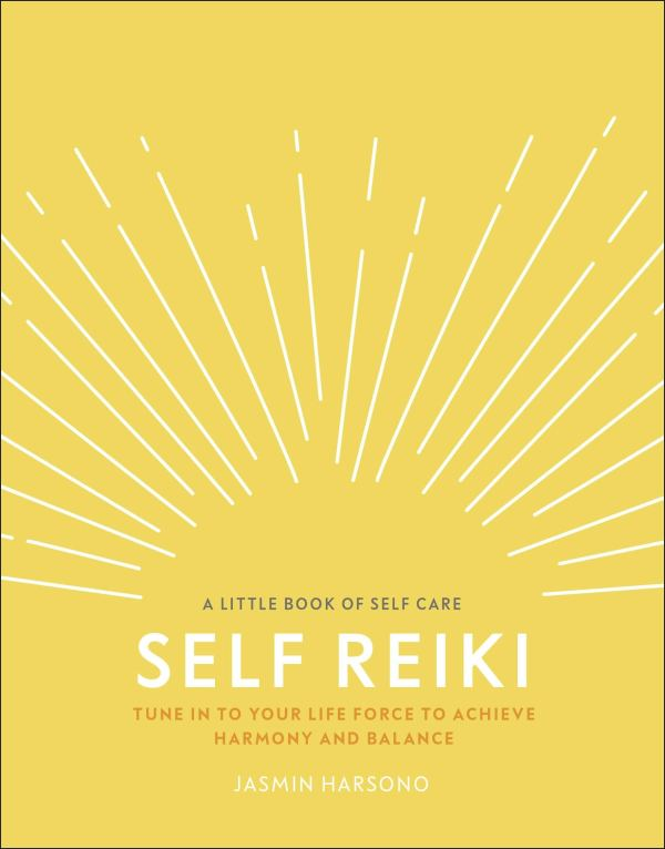 Self Reiki: Tune in to Your Life Force to Achieve Harmony and Balance (A Little Book of Self Care)