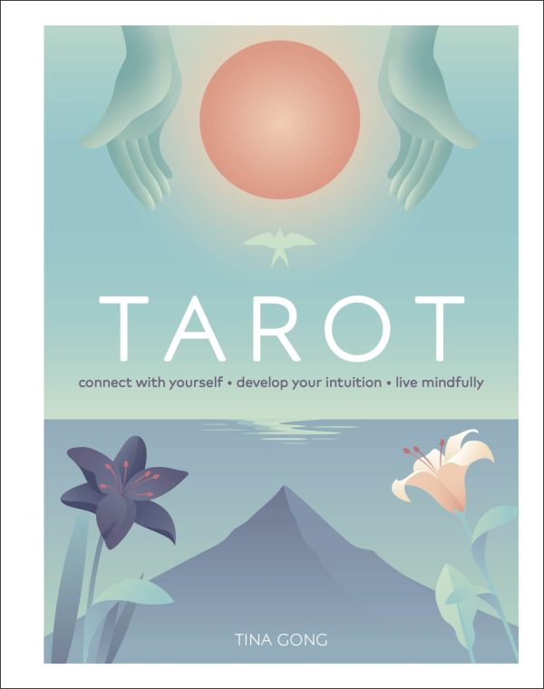 Tarot : Connect With Yourself, Develop Your Intuition, Live Mindfully
