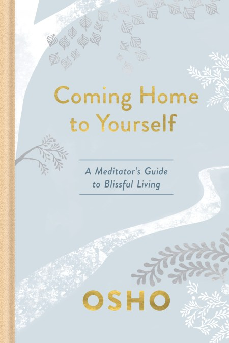 Coming Home to Yourself : A Meditator's Guide to Blissful Living