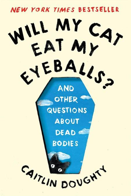 Will My Cat Eat My Eyeballs : And Other Questions About Dead Bodies