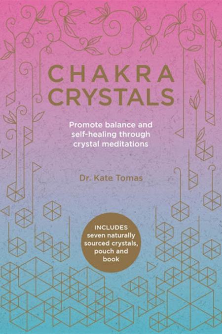 Chakra Crystals : Promote Balance and Self-Healing Through Crystal Meditations