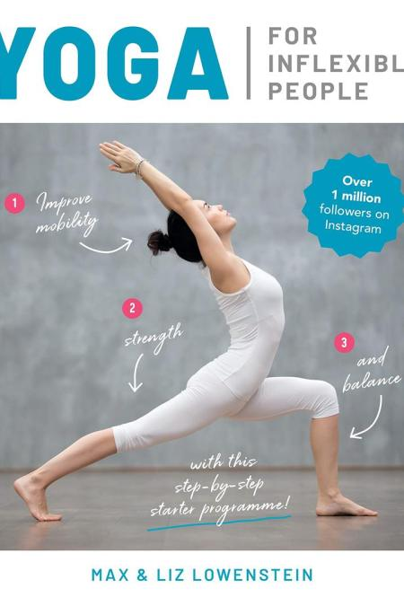 Yoga for Inflexible People : Improve Mobility, Strength and Balance with This Step-by-Step Starter Programme