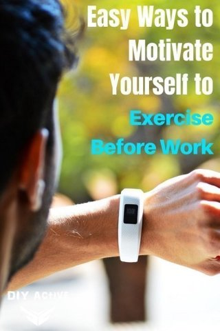 Easy Ways to Motivate Yourself to Exercise Before Work