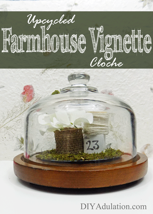 Upcycled Farmhouse Vignette Cloche