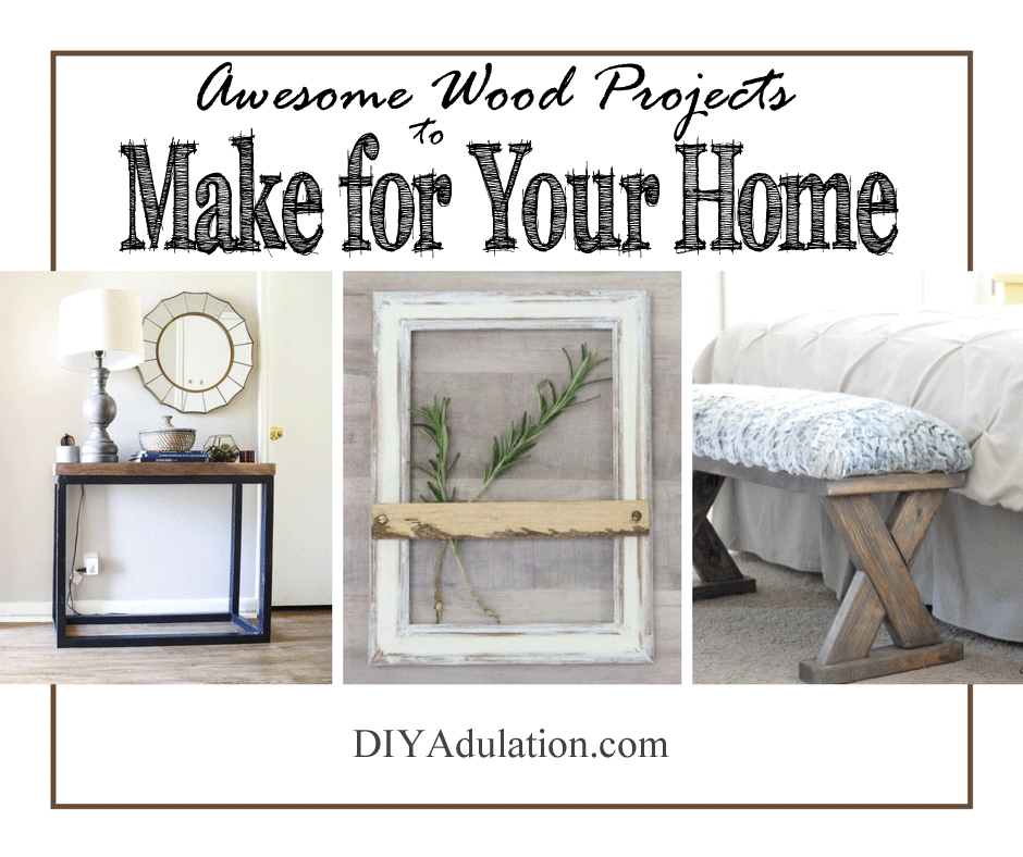 Entryway table vignette, wooden farmhouse frame in center, x-bench at foot of bed to the right with text overlay above: Awesome wood projects to make for your home