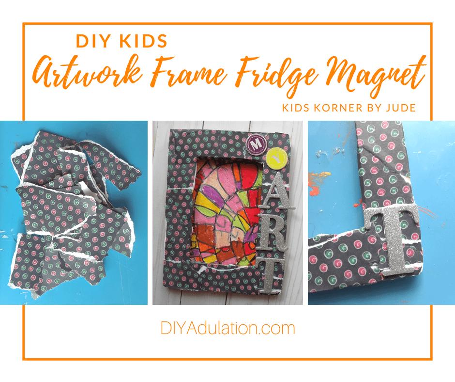 Collage of Photos of Making an Artwork Frame Fridge Magnet with text overlay: DIY Kids Artwrok Frame Fridge Magnet Kids Korner by Jude