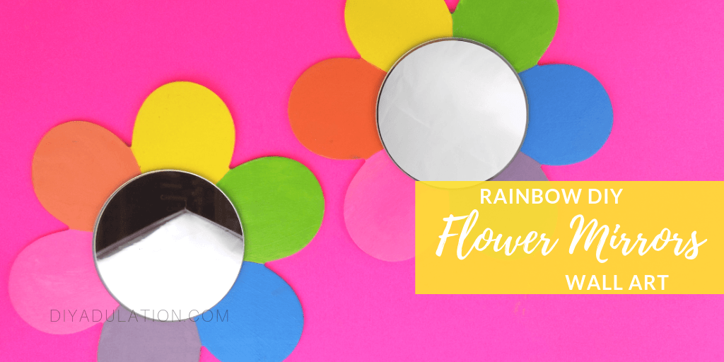 Flower Mirrors on Pink Background with text overlay - Rainbow DIY Flower Mirrors Wall Art