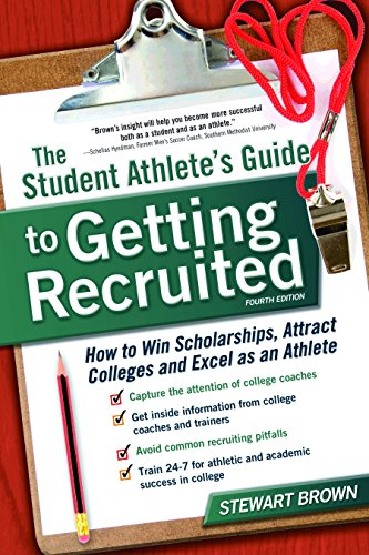 The Student Athlete's Guide to Getting Recruited: How to Win Scholarships, Attract Colleges and Excel as an Athlete