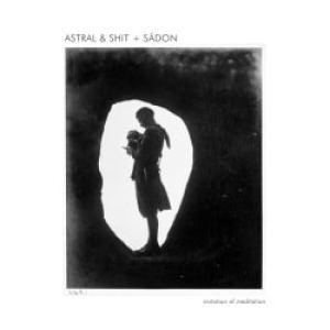 Astral & Shit + Sadon Imitation of Meditation