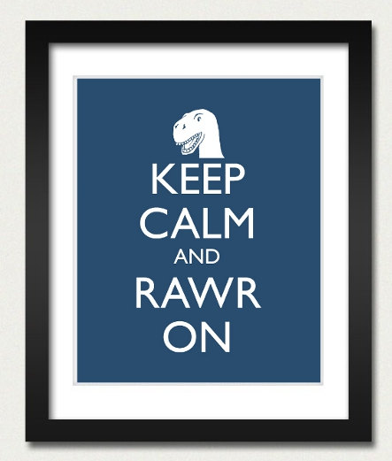 Dinosaur Poster – Keep Calm and Carry On Poster – Keep Calm and Rawr On – T Rex Poster – Multiple COLORS – 8×10 Art Print by happylandings