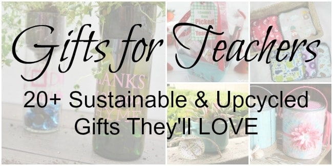 Gifts for Teachers: 20+ Sustainable and Upcycled Gifts that They Will LOVE