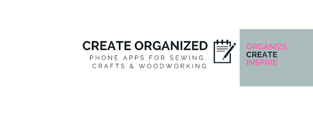 Create Organized phone app series for sewing, crafts, and woodworking.