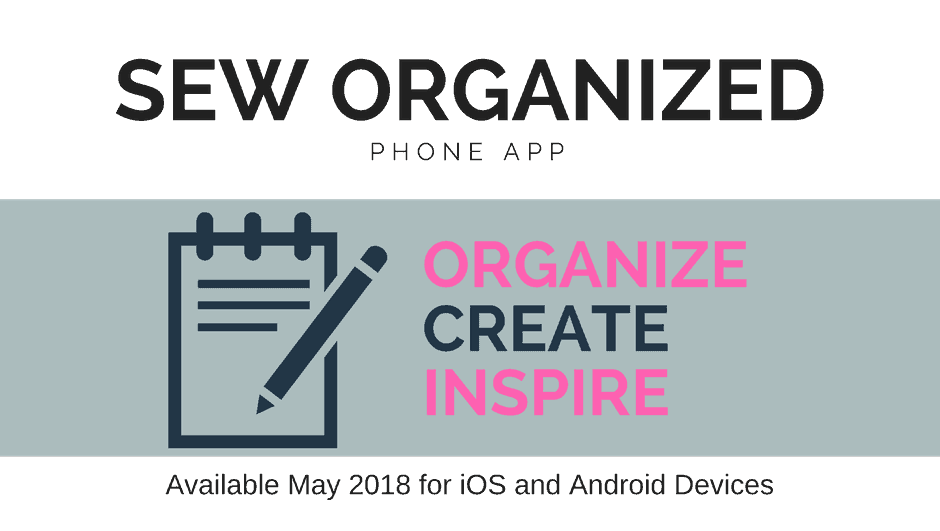 Sewing Phone App, Sew Organized. Organize, Create, Inspire, Available May 2018 for iOS and Android devices.