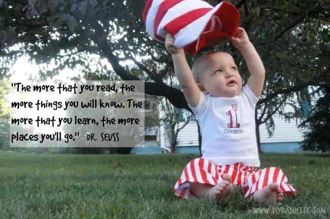 """Dr. Seuss: The more that you read, the more things you will know. The more that you learn, the more places you'll go."""""""