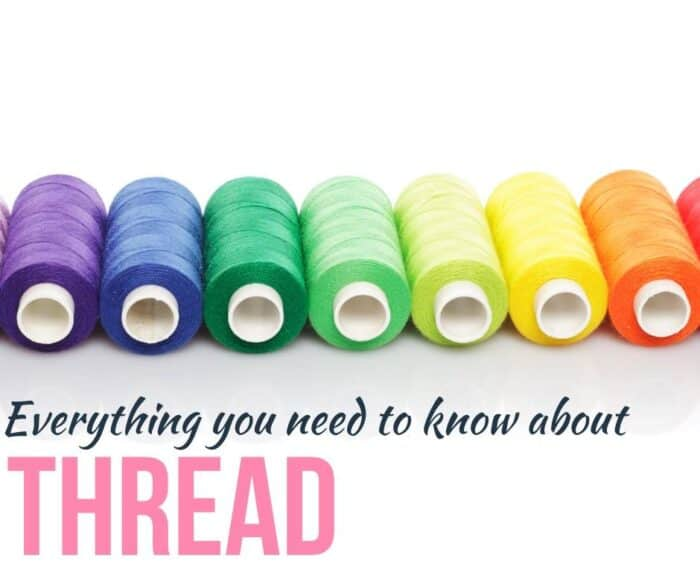 Everything you need to know about THREAD for sewing!