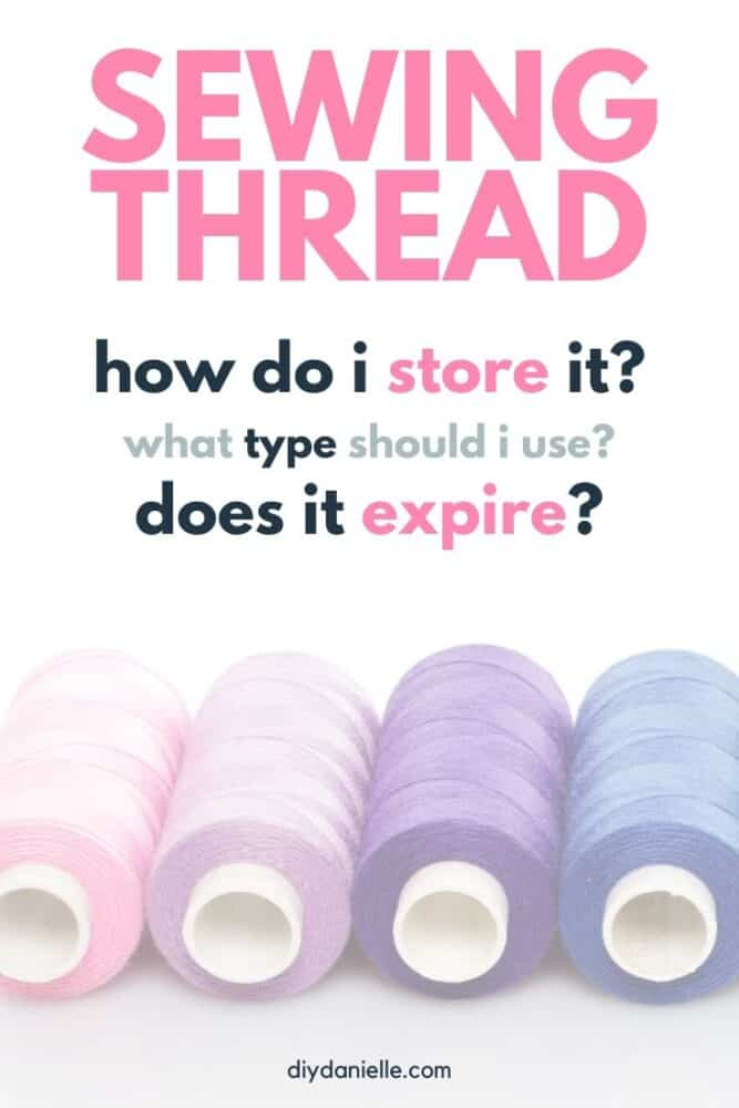 Sewing Thread: How do I store it? What type should I use? Does it expire? Your questions answered.