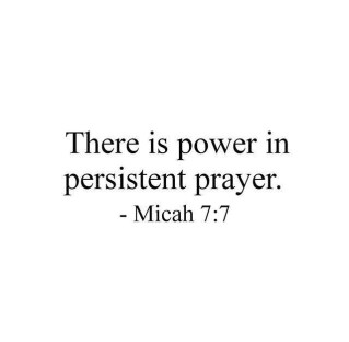 There is power in persistent prayer. Micah 7:7