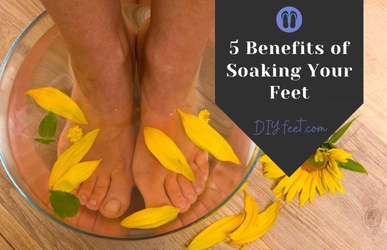 5 Amazing Benefits of Soaking Your Feet