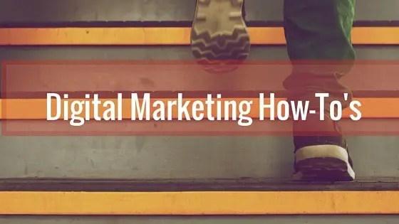 Digital Marketing How-To's