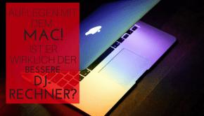 Auflegen mit dem Mac! Ist er wirklich der bessere DJ-Rechner