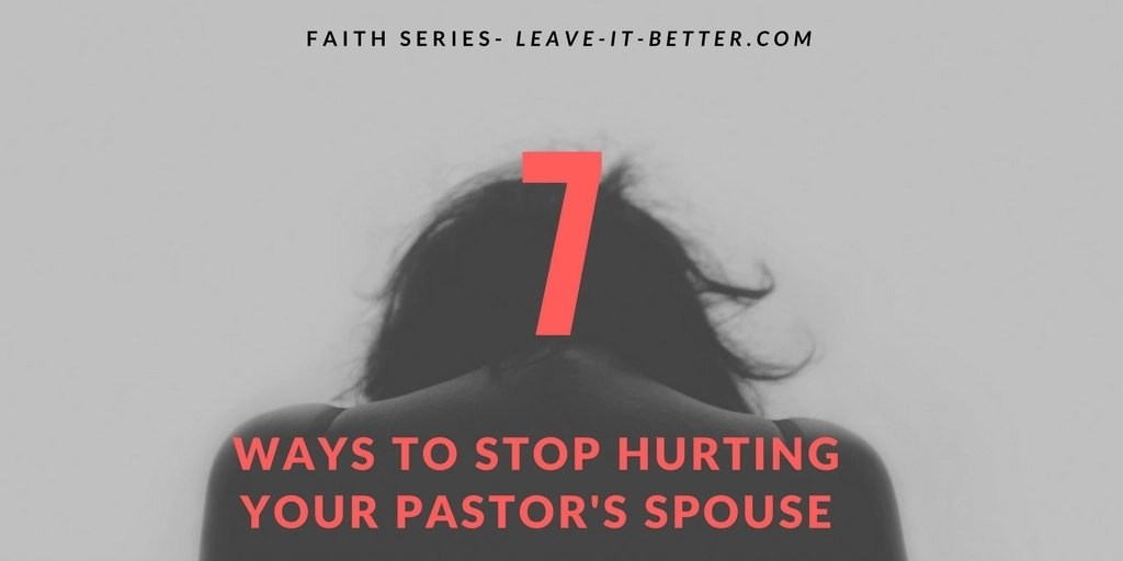 7 Ways To Stop Hurting Your Pastor's Spouse