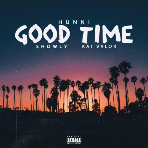 "Hunni - ""Good Time"" ft. Showly & Kai Valor"