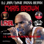 #NEWMUSIC CHRIS BROWN FEAT LIL WAYNE AND FRENCH MONTANA – LOYAL (REMIX) PROD BY DJ JAM AND DAVE MOSS