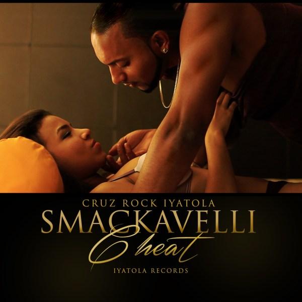 "Cruz Rock Iyatola presents Smackavelli ""Cheat"" The Official Video"