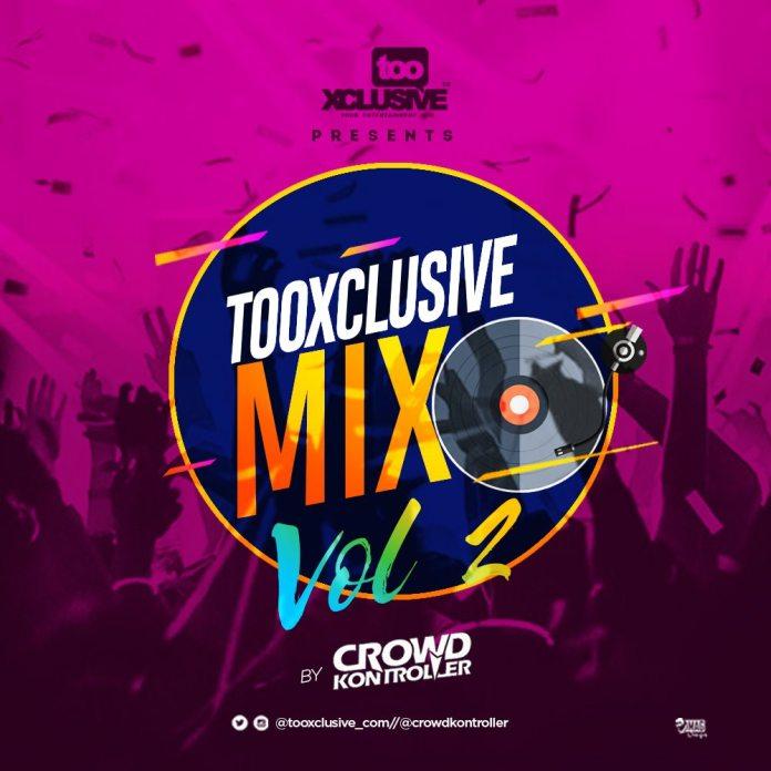 🔥Download Naija Mix 2018: TooXclusive Mix Vol  2 - DJ Crowd