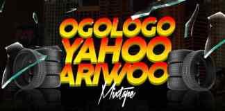 DJ Eazi - Ogologo Yahoo Ariwo Mix