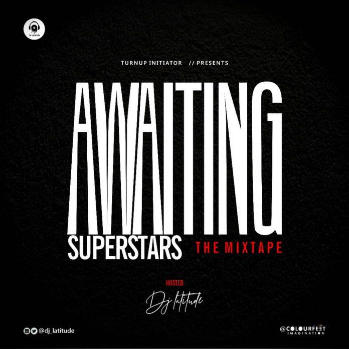 DJ Latitude Mix 2019 - Awaiting Superstars Mixtape Download