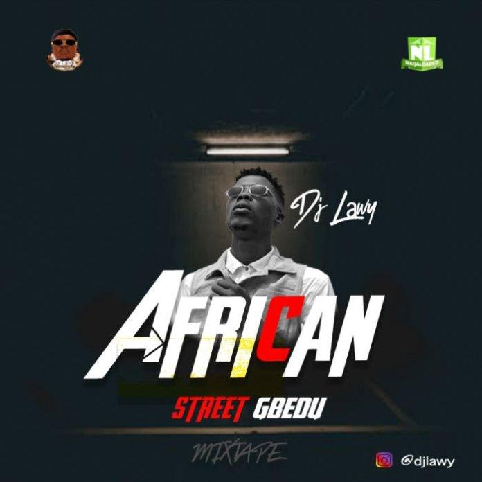 dj lawy african street gbedu mix