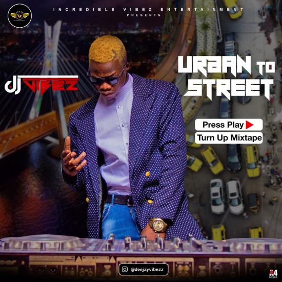 DJ-Vibez-Urban-To-Street-Press-Play-Turn-Up-Afrobeat-Mix