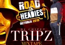DJ Chipet Tripz Mixtape Road To The Headies Mix October 2019 Mp3 Download