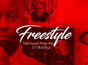dj blueskyz freestyle valid gospel praise mixtape download