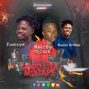 DJ Zack Best Of Kwesi Arthur Ft. Fameye – Good Life Mixtape