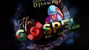 dj samtop afro gospel mix vol 2 mp3 download