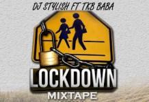 DJ Stylish Ft TKB Baba Lockdown Mixtape