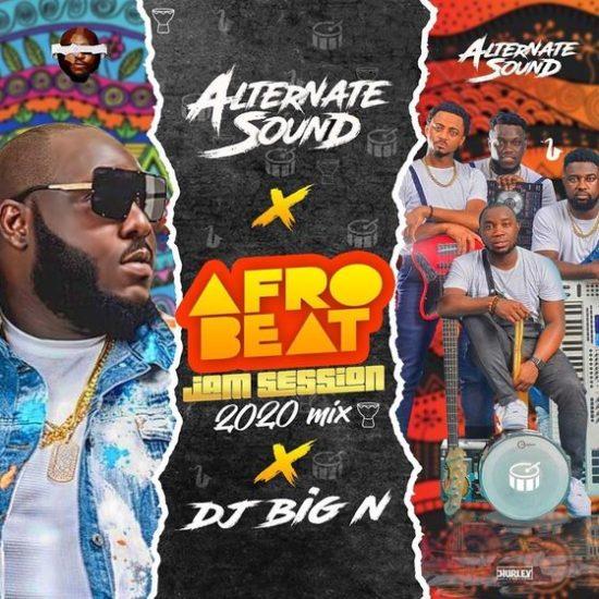 DJ Big N x Alternate Sound Afrobeat Jam Session 2020 Mix