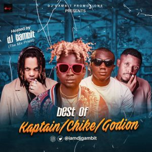 DJ Gambit Best Of Kaptain, Chike And Godion DJ Mix