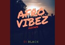 DJ Black Afrovibez Mixtape Mp3 Download DJ Black Latest Mix