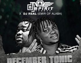 DJ Spirit Oko Oku x DJ Real December Tonic Mixtape