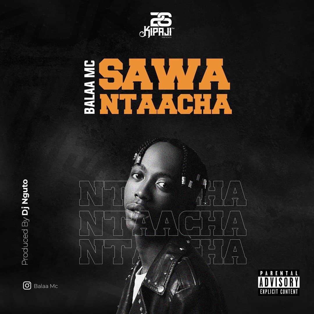 AUDIO | Balaa Mc – Sawa Ntaacha | Download