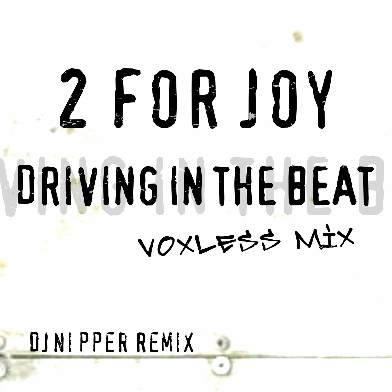 2 For Joy-Driving In The Beat (DJ Nipper Voxless Remix)