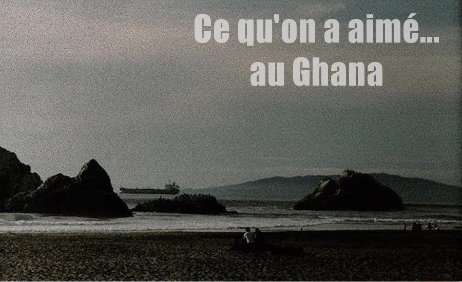 Ce qu'on a aimé au Ghana Kae Sun Djolo
