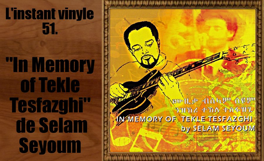 L'instant Vinyle Selam Seyoum In Memory